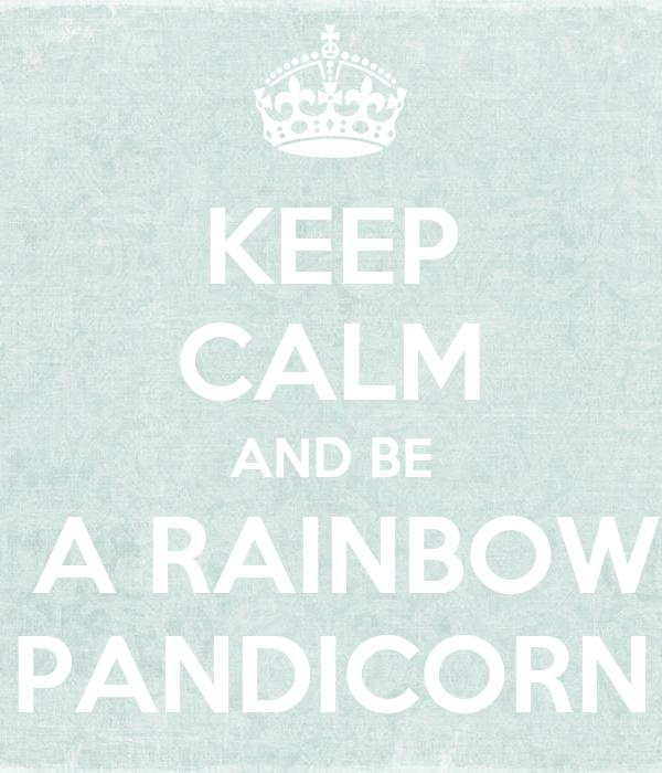 KEEP CALM AND BE  A RAINBOW PANDICORN