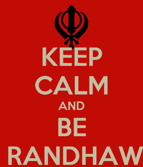 KEEP CALM AND BE A RANDHAWA