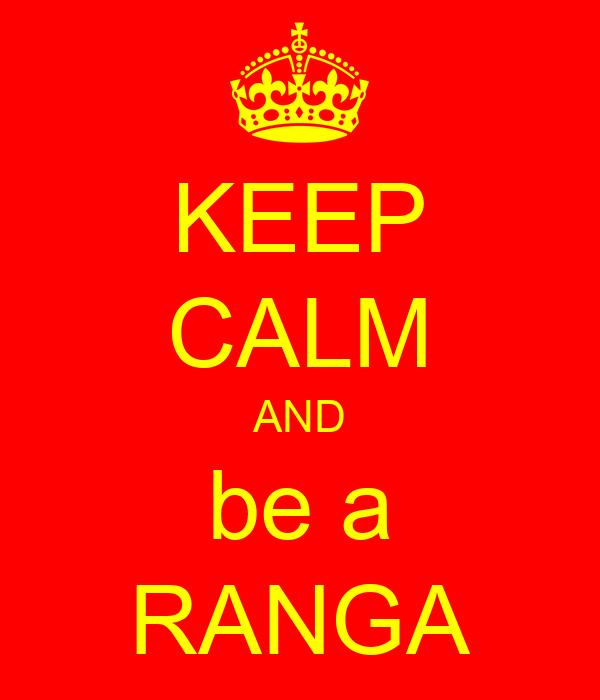 KEEP CALM AND be a RANGA