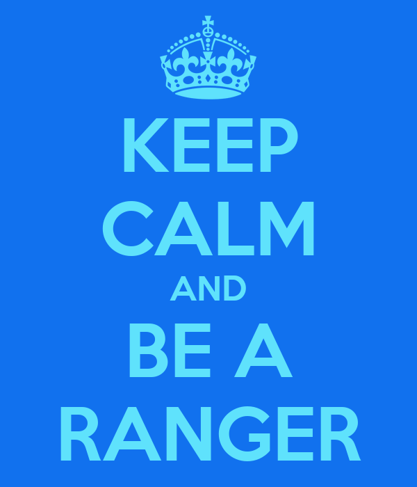 KEEP CALM AND BE A RANGER