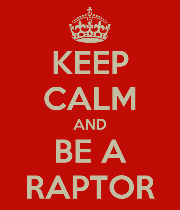 KEEP CALM AND BE A RAPTOR