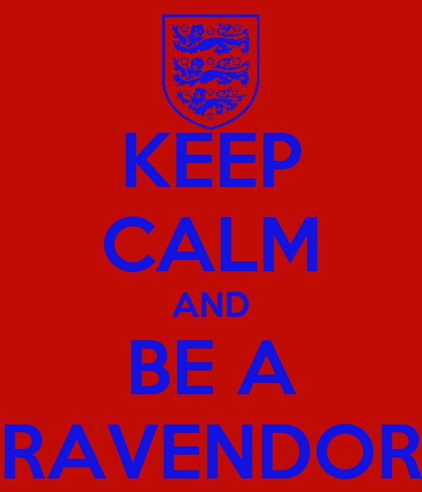 KEEP CALM AND BE A RAVENDOR