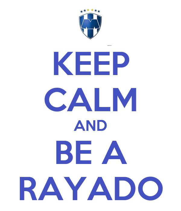 KEEP CALM AND BE A RAYADO