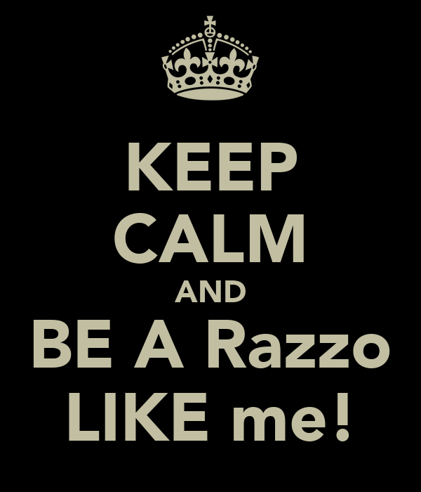 KEEP CALM AND BE A Razzo LIKE me!