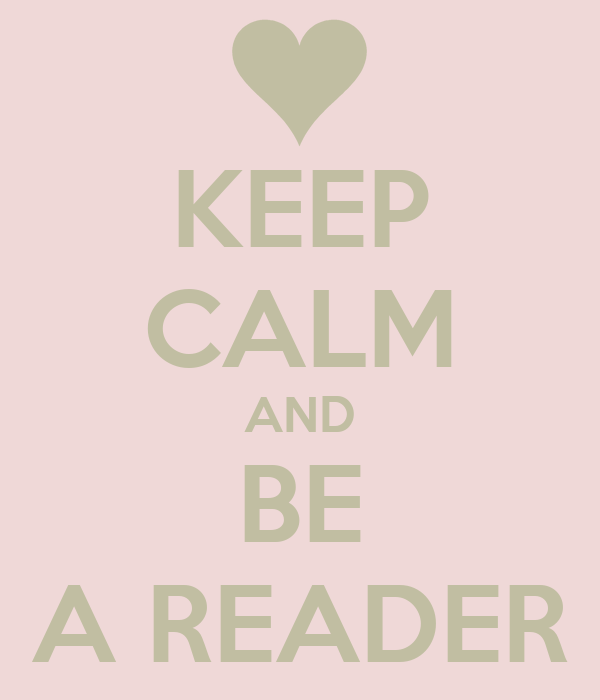 KEEP CALM AND BE A READER