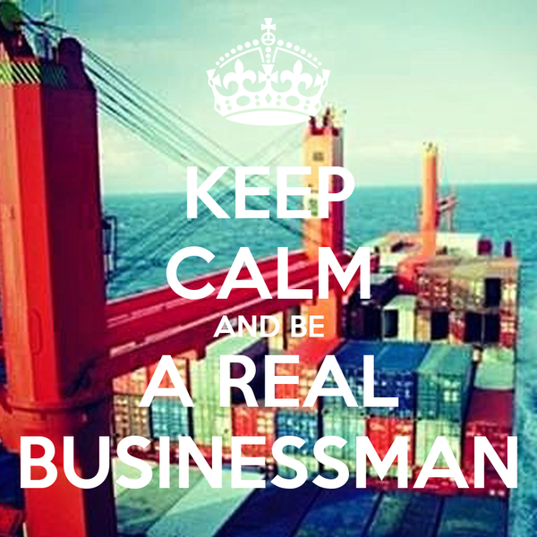 KEEP CALM AND BE A REAL BUSINESSMAN