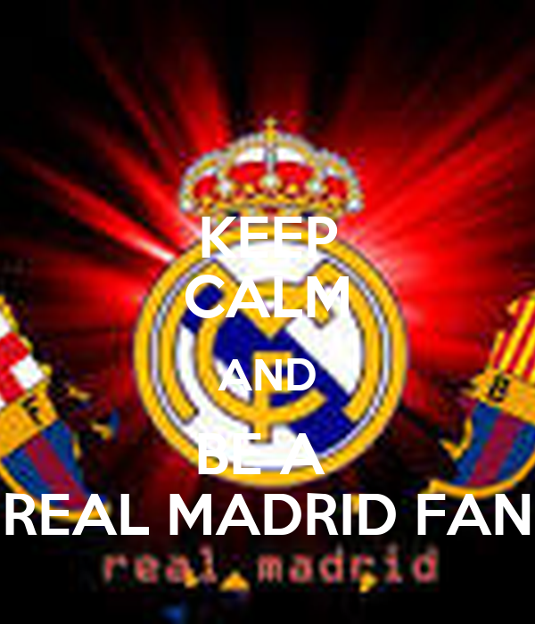 KEEP CALM AND BE A  REAL MADRID FAN