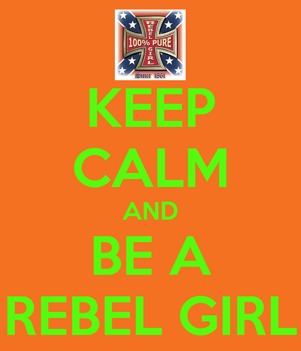 KEEP CALM AND BE A REBEL GIRL