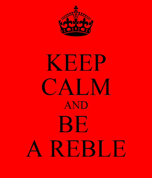 KEEP CALM AND BE  A REBLE