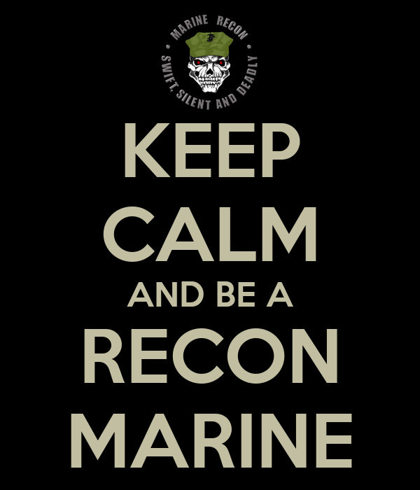KEEP CALM AND BE A RECON MARINE