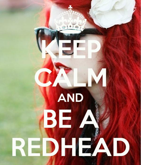 KEEP CALM AND BE A REDHEAD