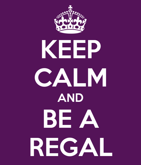 KEEP CALM AND BE A REGAL