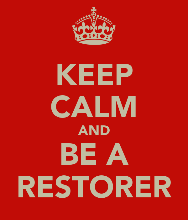 KEEP CALM AND BE A RESTORER