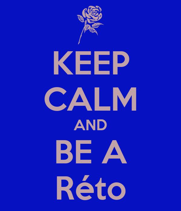 KEEP CALM AND BE A Réto