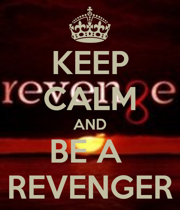 KEEP CALM AND BE A  REVENGER