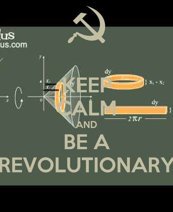 KEEP CALM AND BE A REVOLUTIONARY