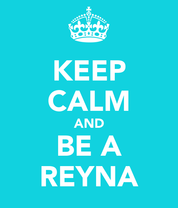 KEEP CALM AND BE A REYNA