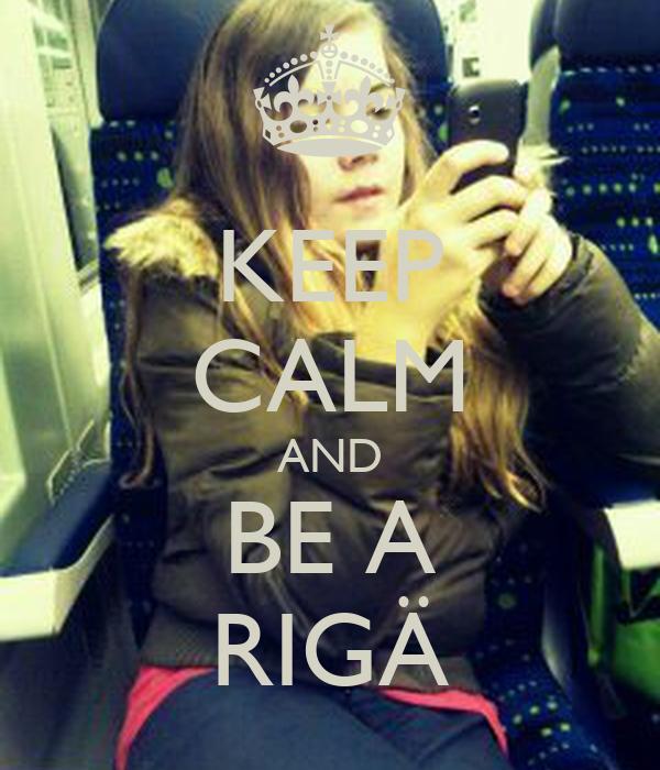 KEEP CALM AND BE A RIGÄ