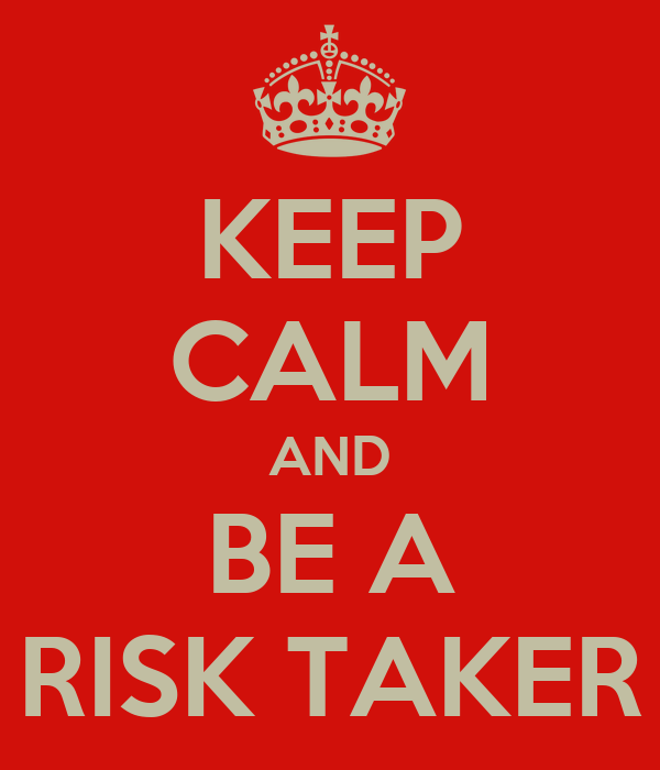 KEEP CALM AND BE A RISK TAKER
