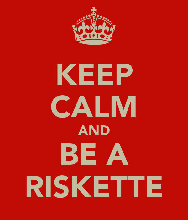 KEEP CALM AND BE A RISKETTE