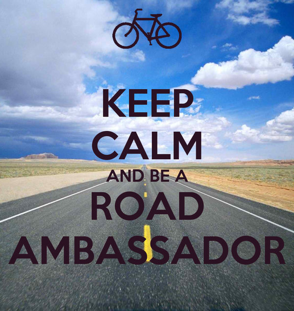 KEEP CALM AND BE A ROAD AMBASSADOR