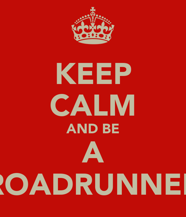 KEEP CALM AND BE A ROADRUNNER
