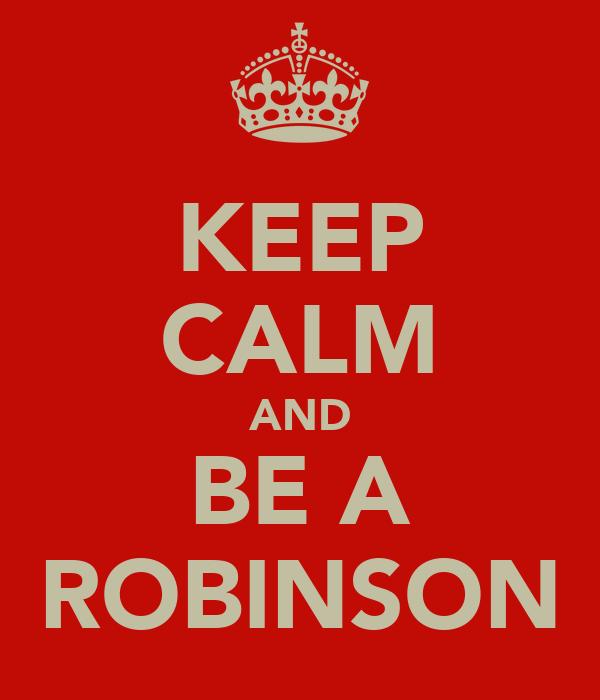 KEEP CALM AND BE A ROBINSON