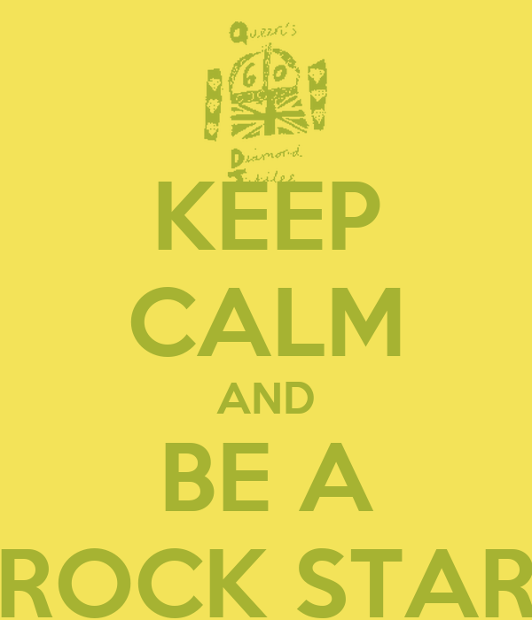KEEP CALM AND BE A ROCK STAR