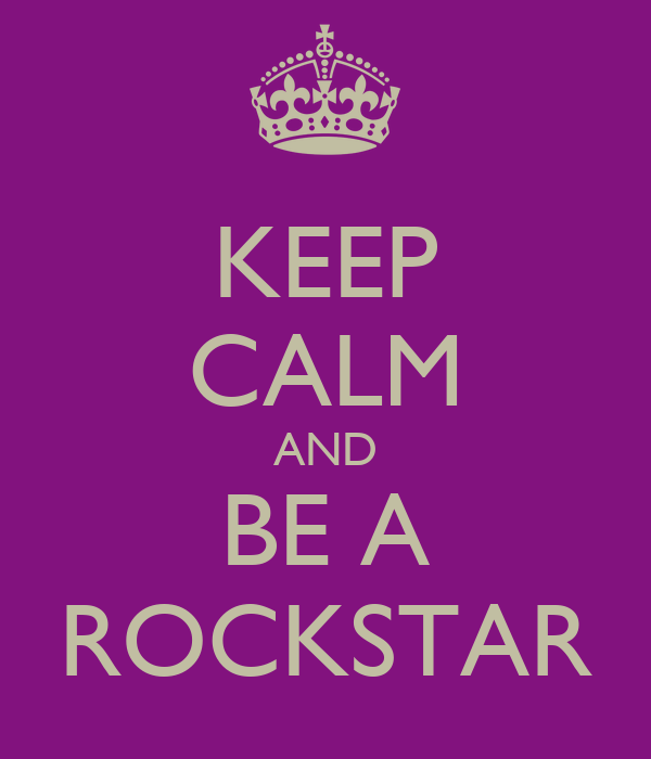 KEEP CALM AND BE A ROCKSTAR