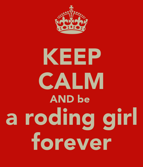 KEEP CALM AND be  a roding girl forever