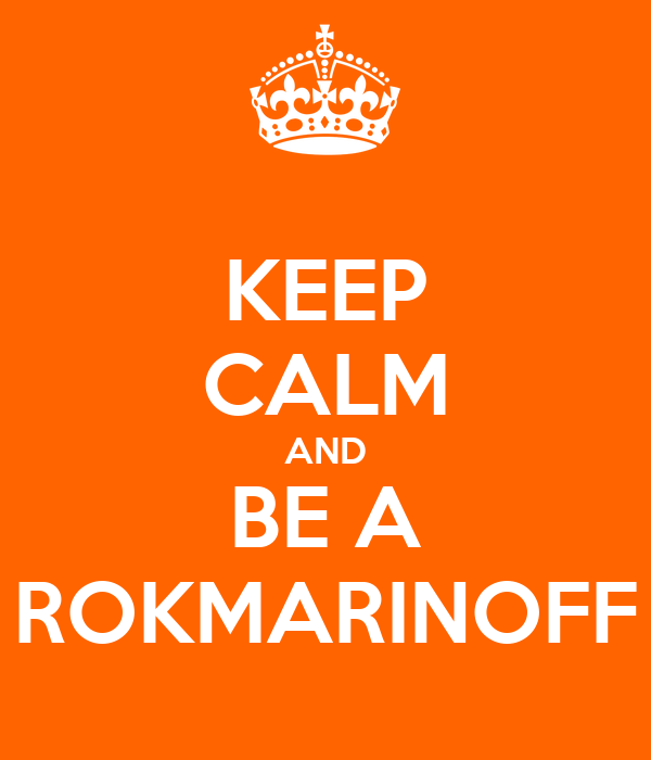 KEEP CALM AND BE A ROKMARINOFF