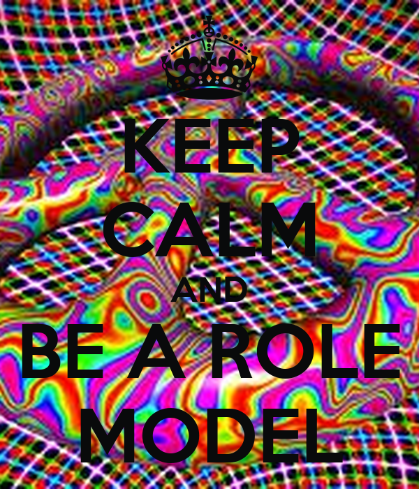 KEEP CALM AND BE A ROLE MODEL