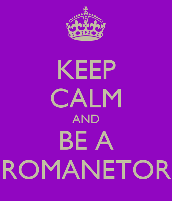 KEEP CALM AND BE A ROMANETOR