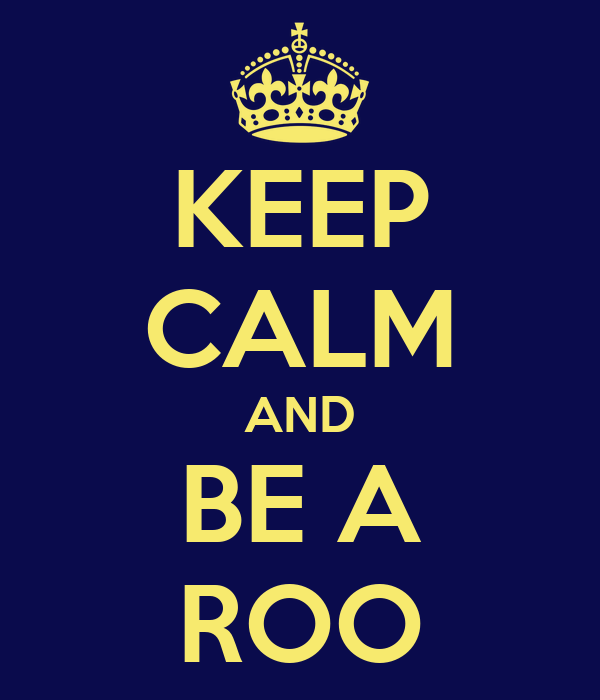 KEEP CALM AND BE A ROO