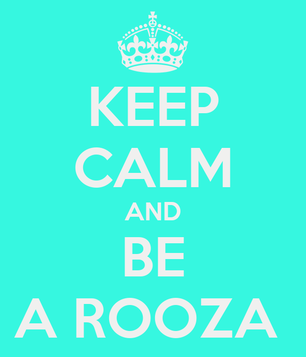 KEEP CALM AND BE A ROOZA