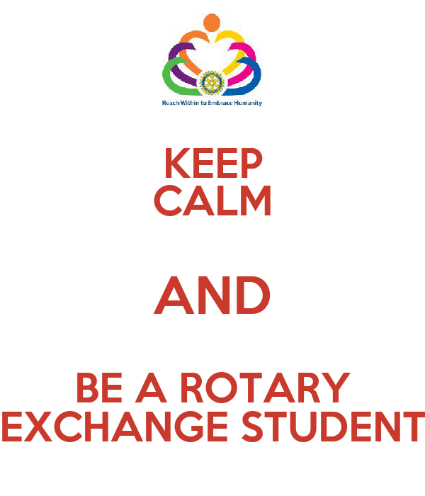 KEEP CALM AND BE A ROTARY EXCHANGE STUDENT
