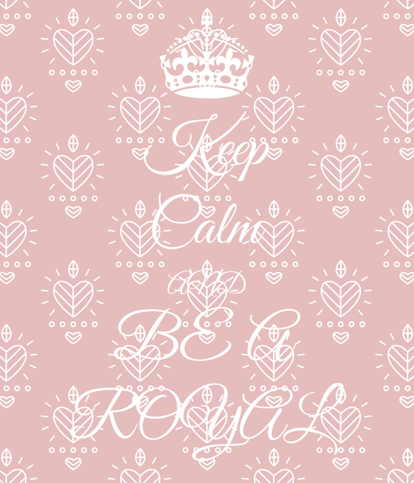 Keep Calm AND BE A ROYAL