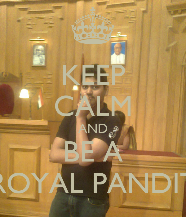 KEEP CALM AND BE A ROYAL PANDIT