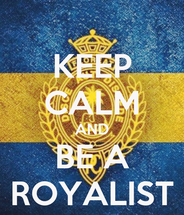 KEEP CALM AND BE A ROYALIST