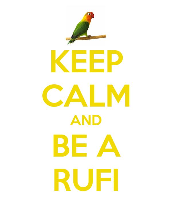 KEEP CALM AND BE A RUFI