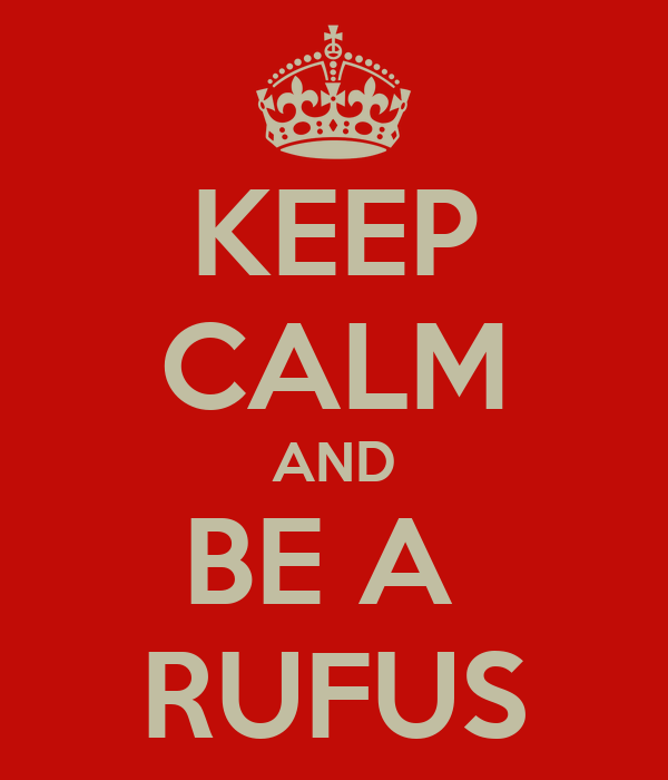 KEEP CALM AND BE A  RUFUS