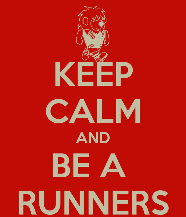 KEEP CALM AND BE A  RUNNERS