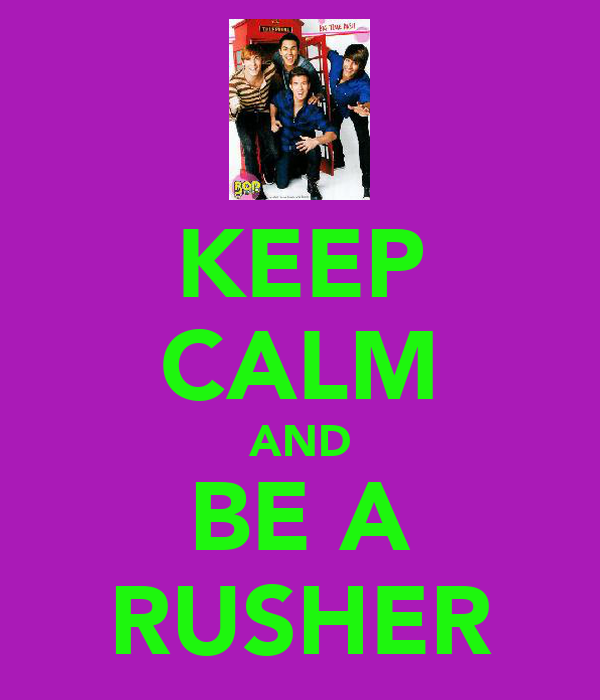 KEEP CALM AND BE A RUSHER