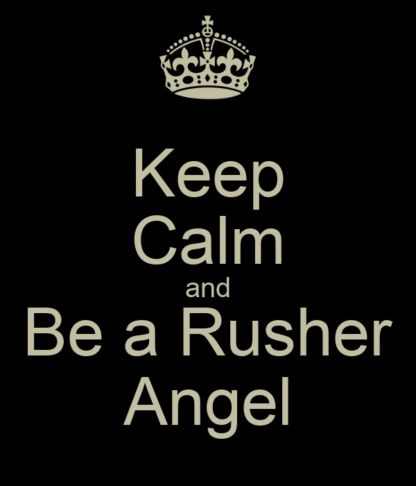 Keep Calm and Be a Rusher Angel