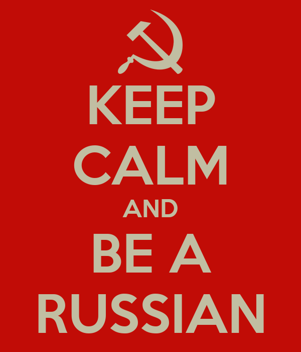 KEEP CALM AND BE A RUSSIAN