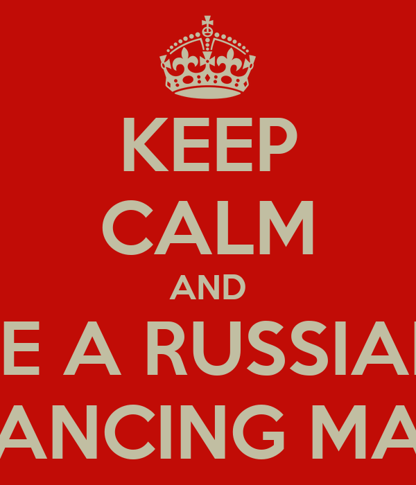 KEEP CALM AND BE A RUSSIAN DANCING MAN
