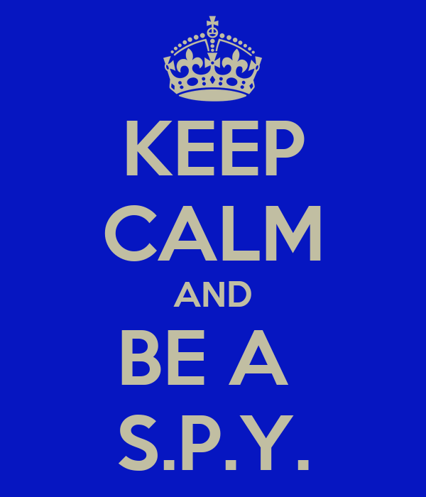 KEEP CALM AND BE A  S.P.Y.