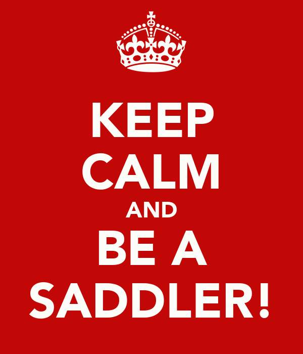 KEEP CALM AND BE A SADDLER!