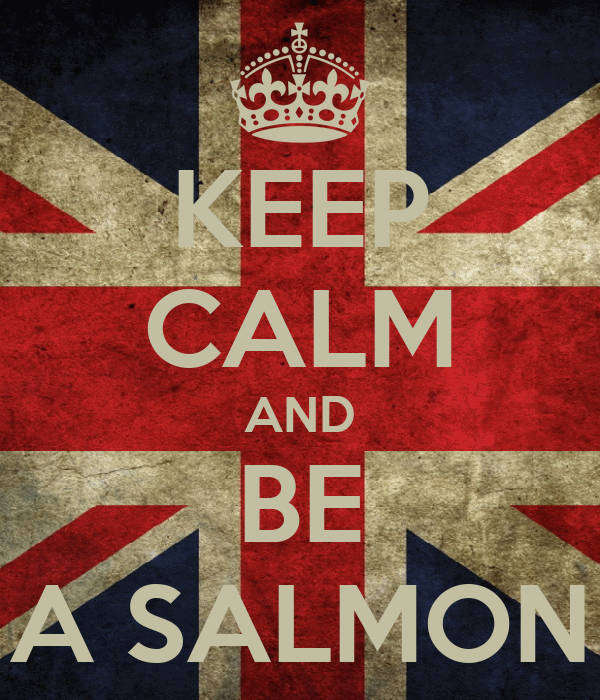 KEEP CALM AND BE A SALMON