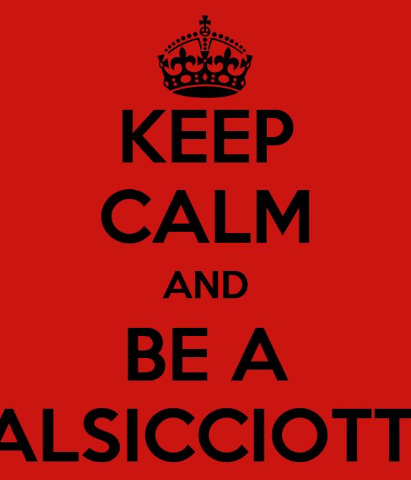 KEEP CALM AND BE A SALSICCIOTTA